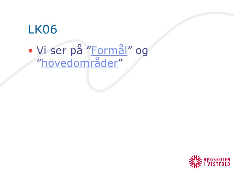 "LK06 Vi ser på ""Formål"" og ""hovedområder""Formålhovedområder"