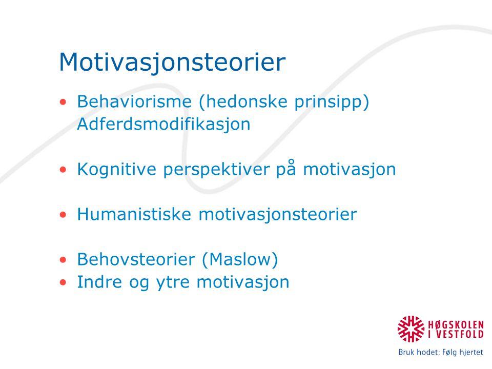 Motivasjonsteorier Behaviorisme (hedonske prinsipp) Adferdsmodifikasjon Kognitive perspektiver på motivasjon Humanistiske motivasjonsteorier Behovsteo