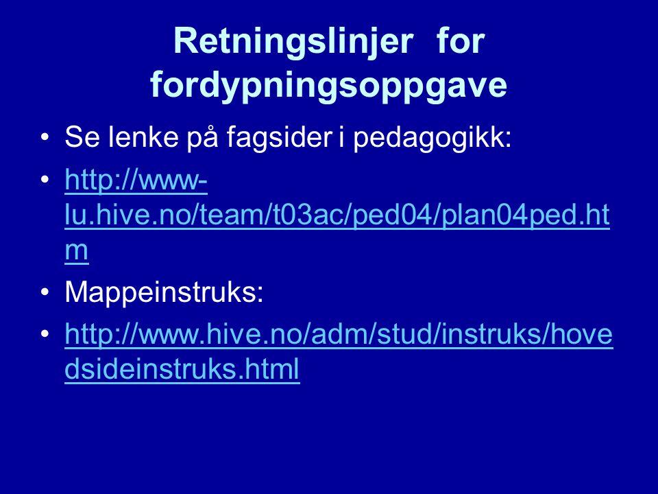 Retningslinjer for fordypningsoppgave Se lenke på fagsider i pedagogikk: http://www- lu.hive.no/team/t03ac/ped04/plan04ped.ht mhttp://www- lu.hive.no/
