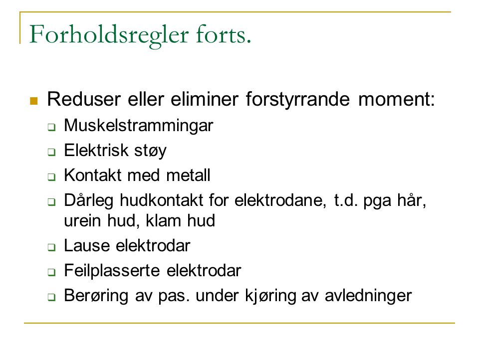 Forholdsregler forts. Reduser eller eliminer forstyrrande moment:  Muskelstrammingar  Elektrisk støy  Kontakt med metall  Dårleg hudkontakt for el