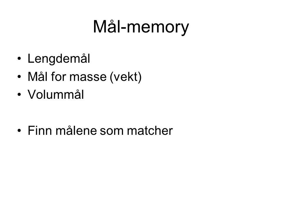 Mål-memory Lengdemål Mål for masse (vekt) Volummål Finn målene som matcher