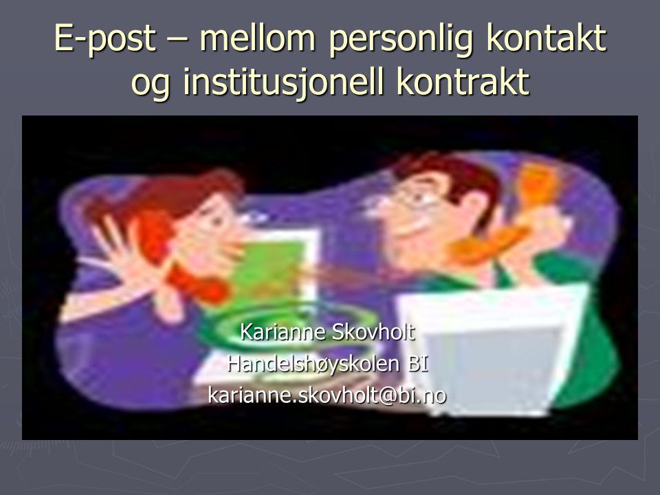 E-post – mellom personlig kontakt og institusjonell kontrakt Karianne Skovholt Handelshøyskolen BI karianne.skovholt@bi.no