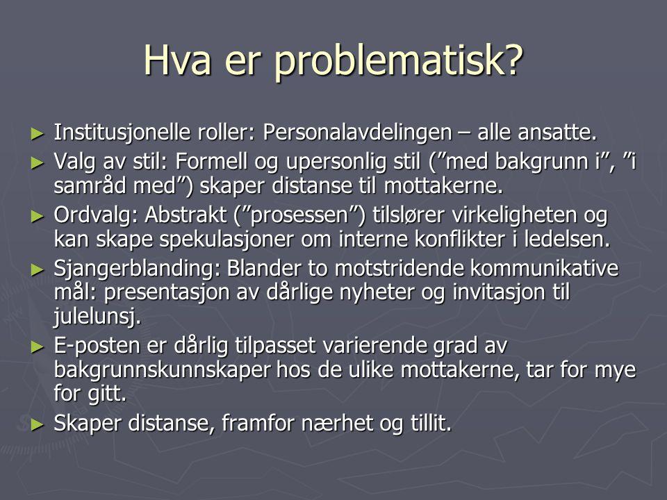"""Hva er problematisk? ► Institusjonelle roller: Personalavdelingen – alle ansatte. ► Valg av stil: Formell og upersonlig stil (""""med bakgrunn i"""", """"i sam"""
