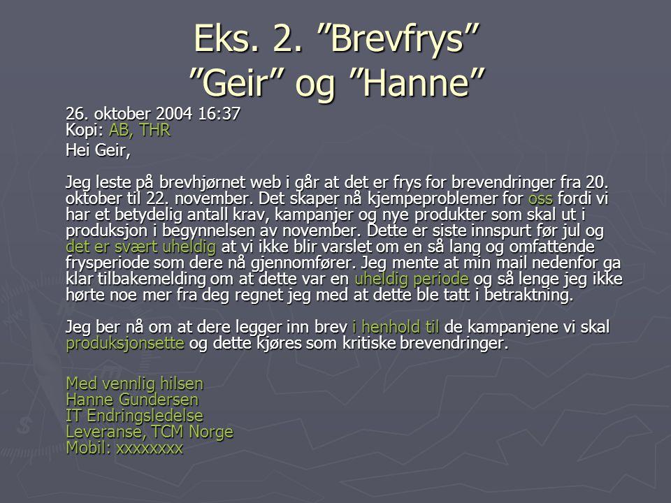 """Eks. 2. """"Brevfrys"""" """"Geir"""" og """"Hanne"""" 26. oktober 2004 16:37 Kopi: AB, THR Hei Geir, Jeg leste på brevhjørnet web i går at det er frys for brevendringe"""