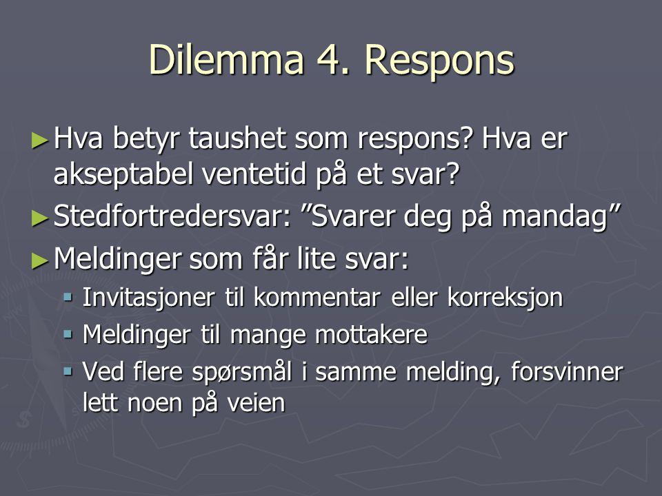 """Dilemma 4. Respons ► Hva betyr taushet som respons? Hva er akseptabel ventetid på et svar? ► Stedfortredersvar: """"Svarer deg på mandag"""" ► Meldinger som"""