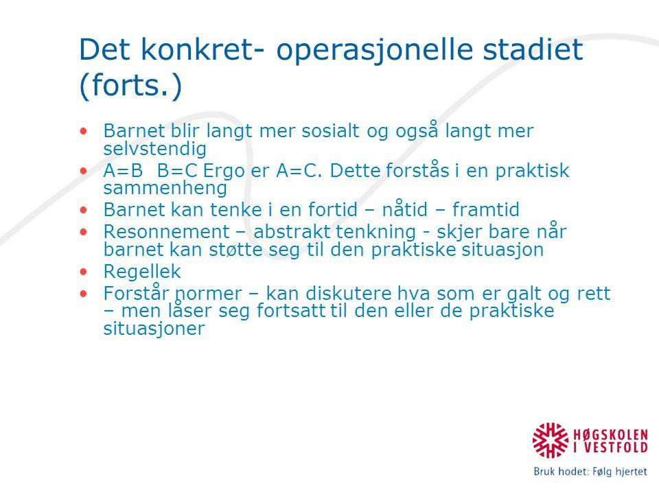 Det konkret- operasjonelle stadiet (forts.) Barnet blir langt mer sosialt og også langt mer selvstendig A=B B=C Ergo er A=C. Dette forstås i en prakti