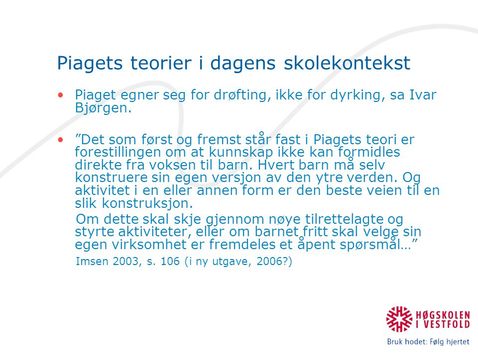 """Piagets teorier i dagens skolekontekst Piaget egner seg for drøfting, ikke for dyrking, sa Ivar Bjørgen. """"Det som først og fremst står fast i Piagets"""