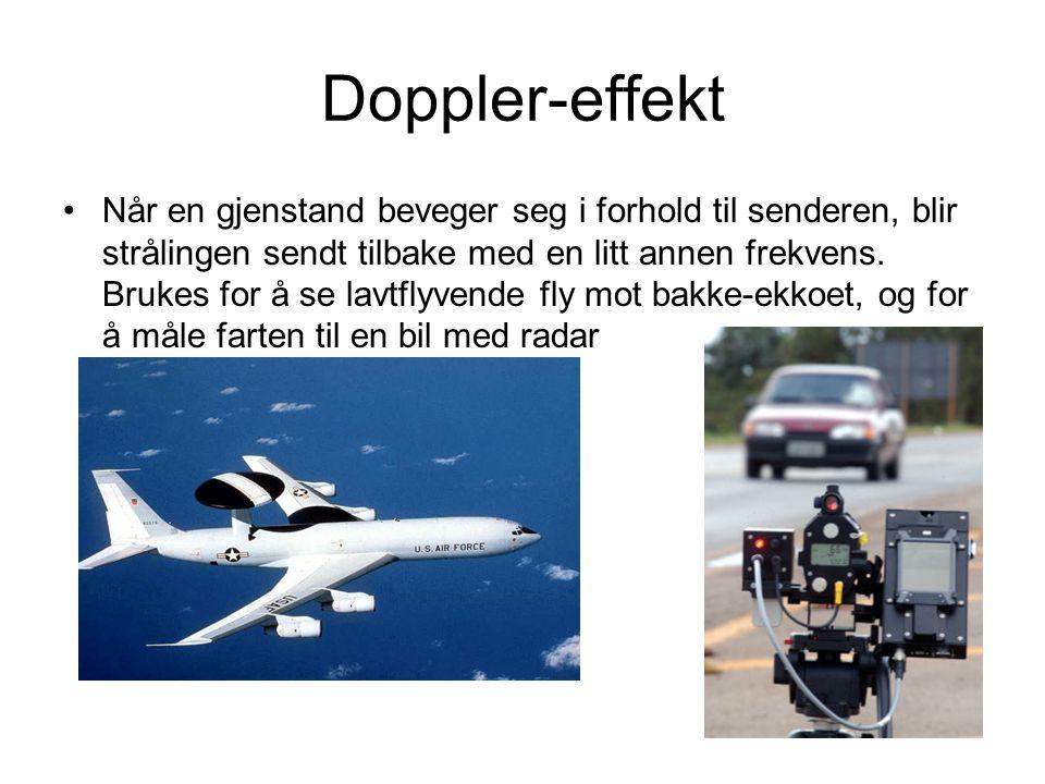 Doppler-effekt Når en gjenstand beveger seg i forhold til senderen, blir strålingen sendt tilbake med en litt annen frekvens. Brukes for å se lavtflyv