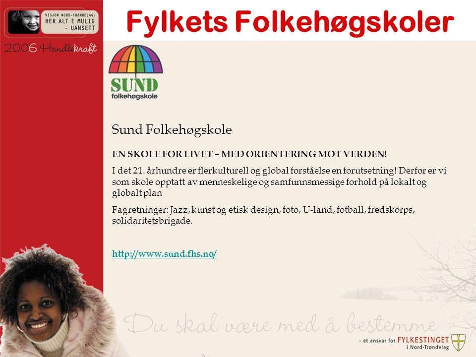 Fylkets Folkehøgskoler Sund Folkehøgskole EN SKOLE FOR LIVET – MED ORIENTERING MOT VERDEN.