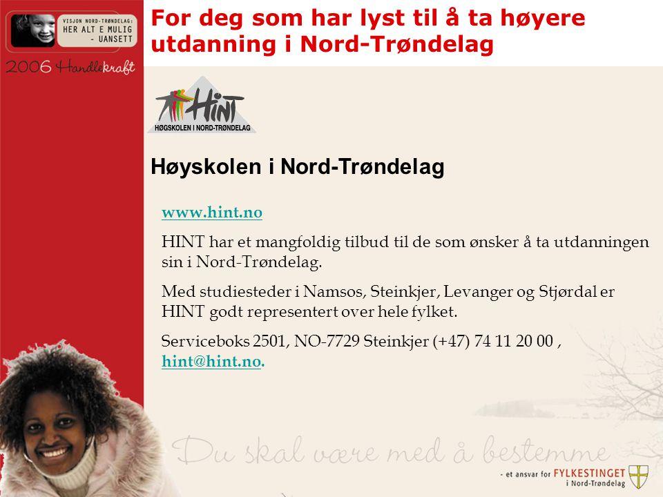 For deg som har lyst til å ta høyere utdanning i Nord-Trøndelag www.hint.no HINT har et mangfoldig tilbud til de som ønsker å ta utdanningen sin i Nord-Trøndelag.