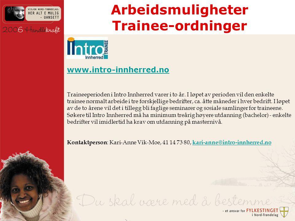 Arbeidsmuligheter Trainee-ordninger www.intro-innherred.no Traineeperioden i Intro Innherred varer i to år.