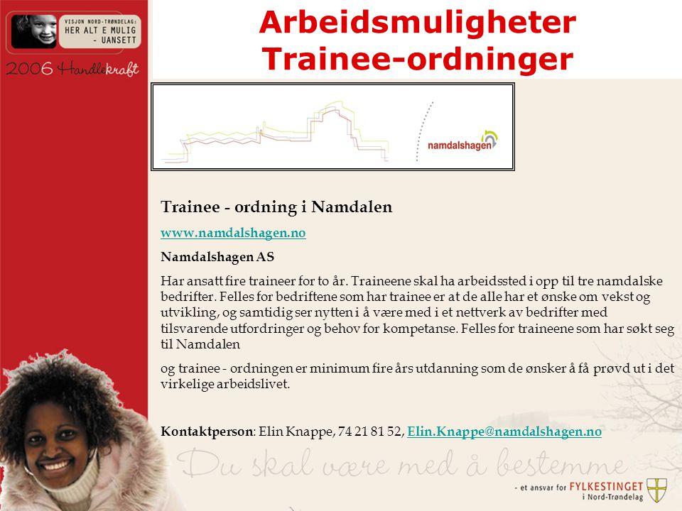Arbeidsmuligheter Trainee-ordninger Trainee - ordning i Namdalen www.namdalshagen.no Namdalshagen AS Har ansatt fire traineer for to år.