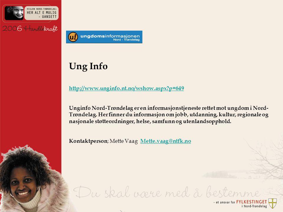 Ung Info http://www.unginfo.nt.no/wshow.aspx p=649 Unginfo Nord-Trøndelag er en informasjonstjeneste rettet mot ungdom i Nord- Trøndelag.