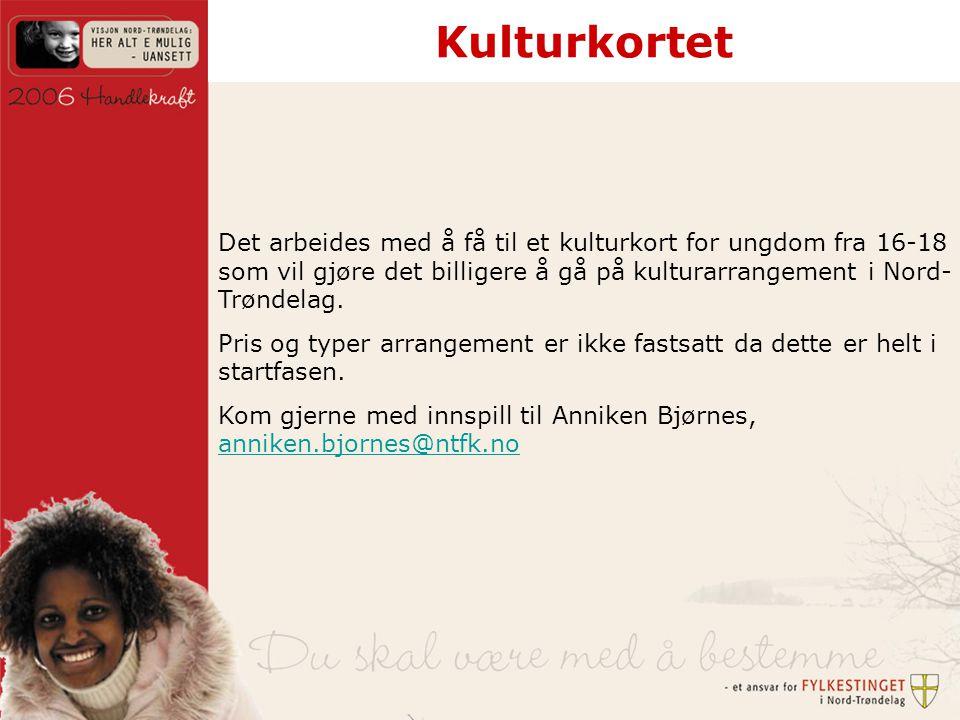 Kulturkortet Det arbeides med å få til et kulturkort for ungdom fra 16-18 som vil gjøre det billigere å gå på kulturarrangement i Nord- Trøndelag.