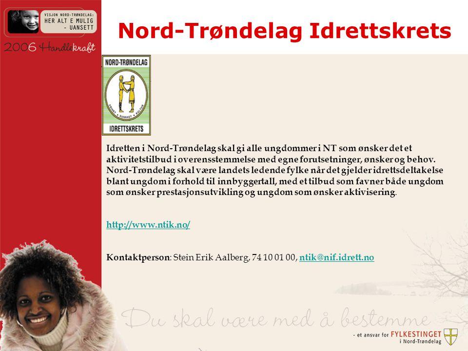 Nord-Trøndelag Idrettskrets Idretten i Nord-Trøndelag skal gi alle ungdommer i NT som ønsker det et aktivitetstilbud i overensstemmelse med egne forutsetninger, ønsker og behov.