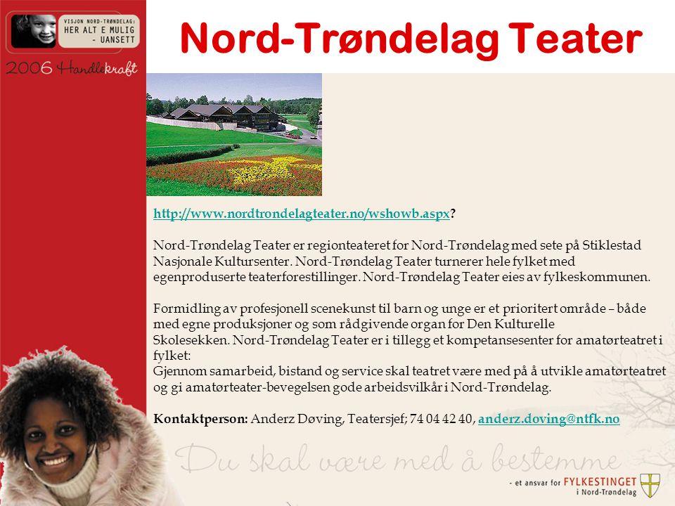 Nord-Trøndelag Teater http://www.nordtrondelagteater.no/wshowb.aspxhttp://www.nordtrondelagteater.no/wshowb.aspx.