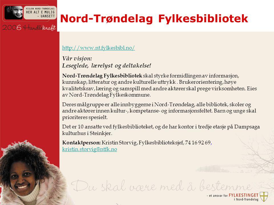 Nord-Trøndelag Fylkesbibliotek http://www.nt.fylkesbibl.no/ Vår visjon: Leseglede, lærelyst og deltakelse.