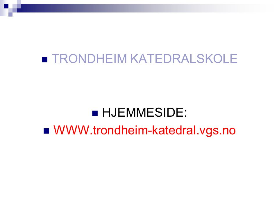 TRONDHEIM KATEDRALSKOLE HJEMMESIDE: WWW.trondheim-katedral.vgs.no