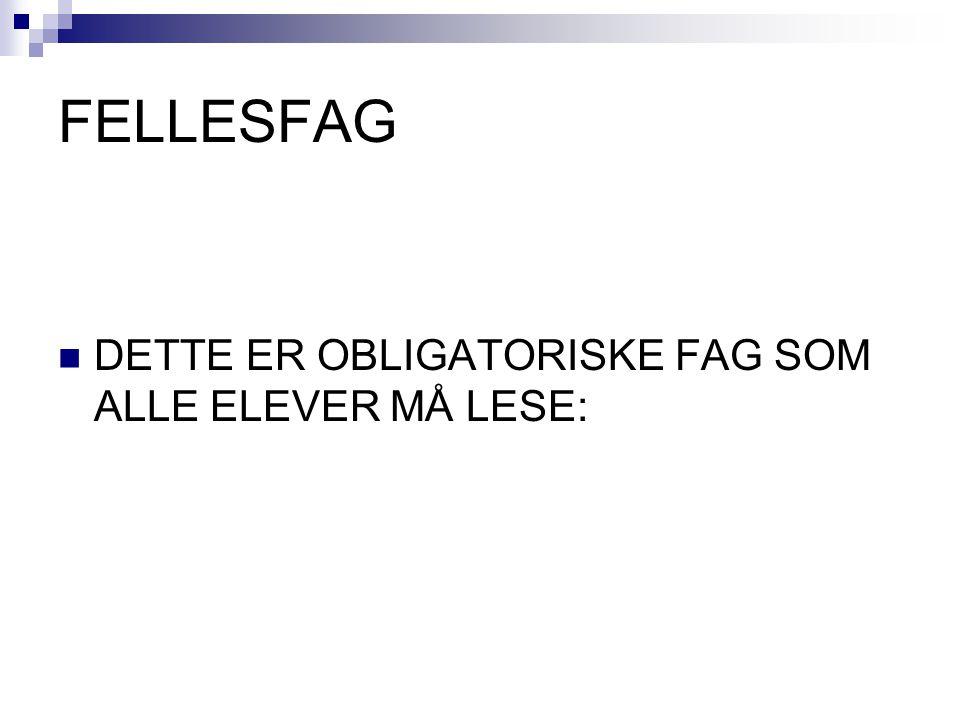 FELLESFAG DETTE ER OBLIGATORISKE FAG SOM ALLE ELEVER MÅ LESE: