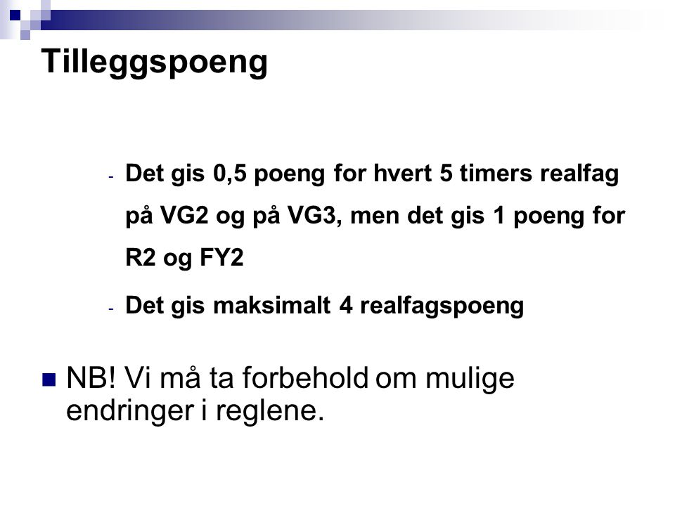 Tilleggspoeng - Det gis 0,5 poeng for hvert 5 timers realfag på VG2 og på VG3, men det gis 1 poeng for R2 og FY2 - Det gis maksimalt 4 realfagspoeng NB.