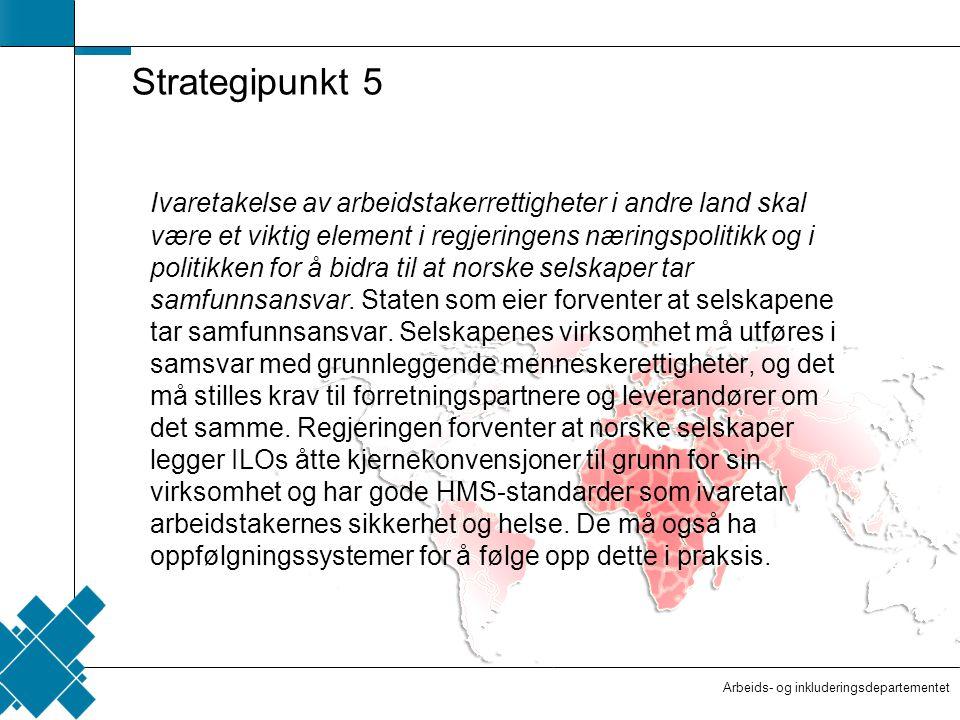 Arbeids- og inkluderingsdepartementet  Tittelfelt   Innholdsfelt  AID standard Strategipunkt 5 Ivaretakelse av arbeidstakerrettigheter i andre land skal være et viktig element i regjeringens næringspolitikk og i politikken for å bidra til at norske selskaper tar samfunnsansvar.