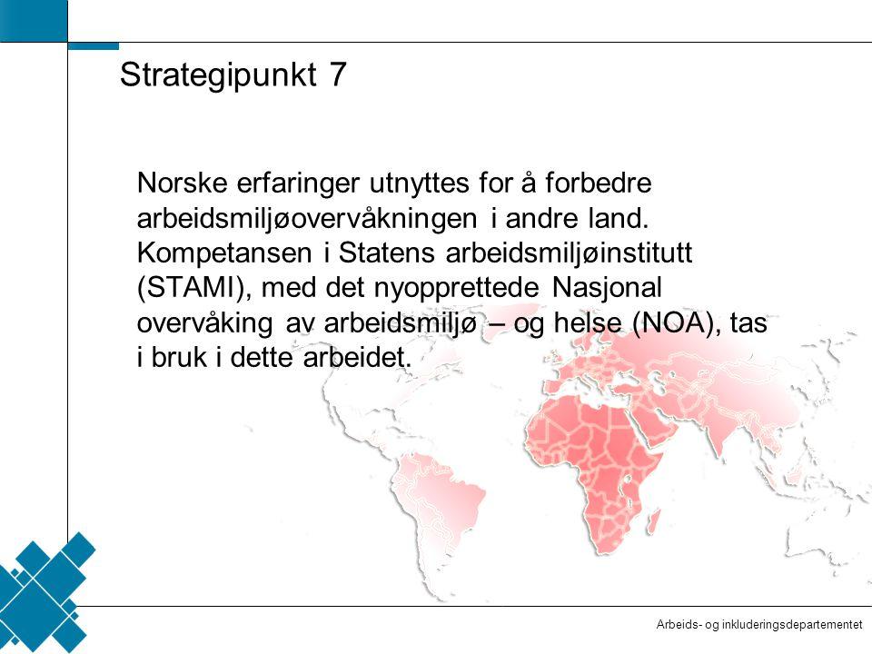 Arbeids- og inkluderingsdepartementet  Tittelfelt   Innholdsfelt  AID standard Strategipunkt 7 Norske erfaringer utnyttes for å forbedre arbeidsmiljøovervåkningen i andre land.
