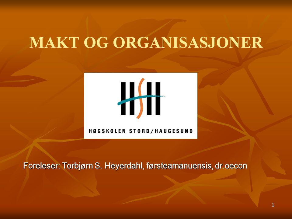 1 MAKT OG ORGANISASJONER Foreleser: Torbjørn S. Heyerdahl, førsteamanuensis, dr.oecon
