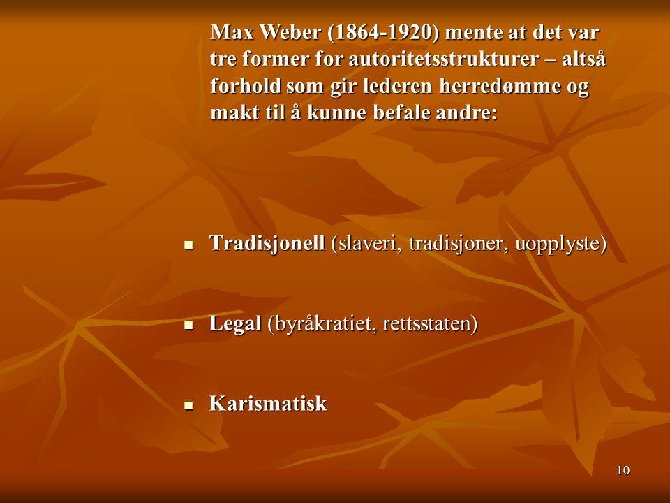 10 Tradisjonell (slaveri, tradisjoner, uopplyste) Tradisjonell (slaveri, tradisjoner, uopplyste) Legal (byråkratiet, rettsstaten) Legal (byråkratiet,
