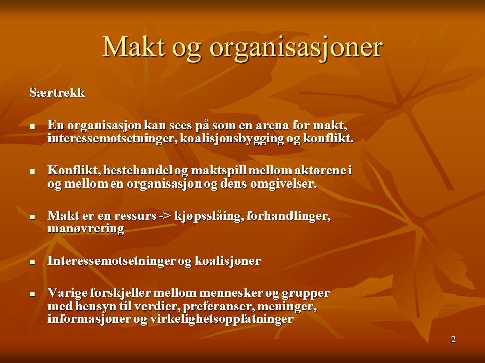 2 Makt og organisasjoner Særtrekk En organisasjon kan sees på som en arena for makt, interessemotsetninger, koalisjonsbygging og konflikt. En organisa