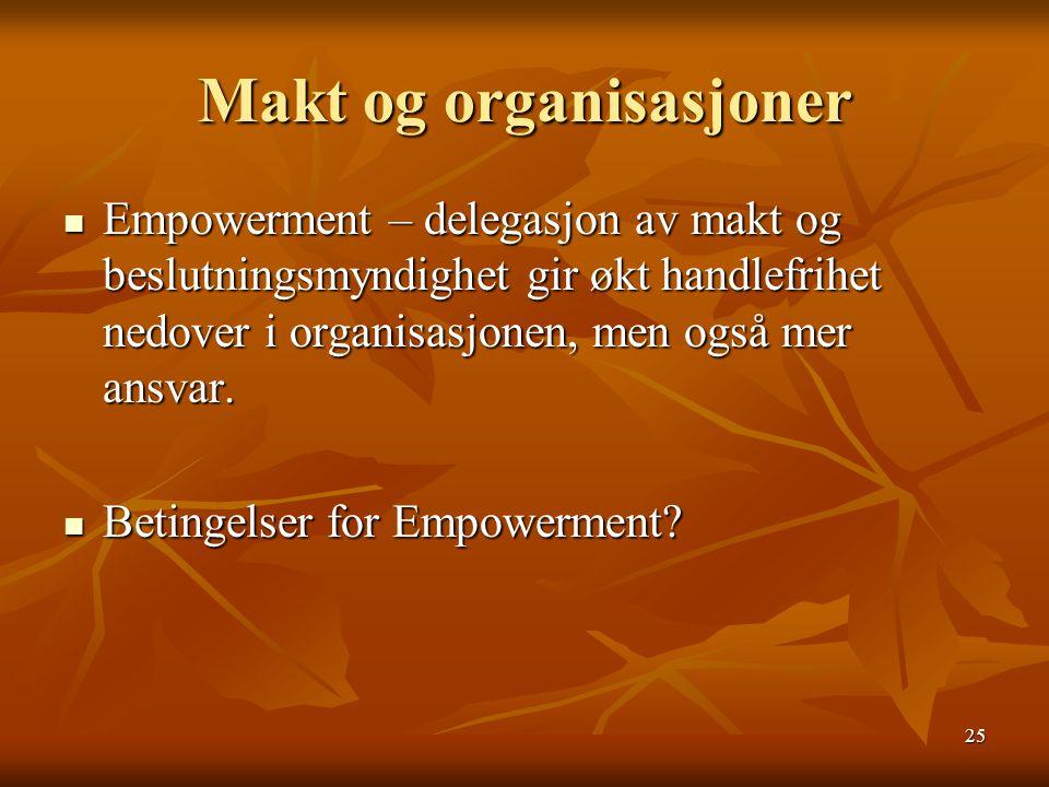25 Makt og organisasjoner Empowerment – delegasjon av makt og beslutningsmyndighet gir økt handlefrihet nedover i organisasjonen, men også mer ansvar.