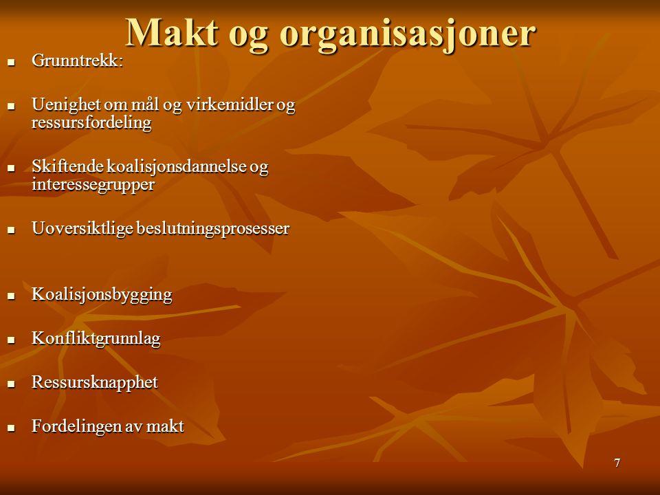 7 Makt og organisasjoner Grunntrekk: Grunntrekk: Uenighet om mål og virkemidler og ressursfordeling Uenighet om mål og virkemidler og ressursfordeling