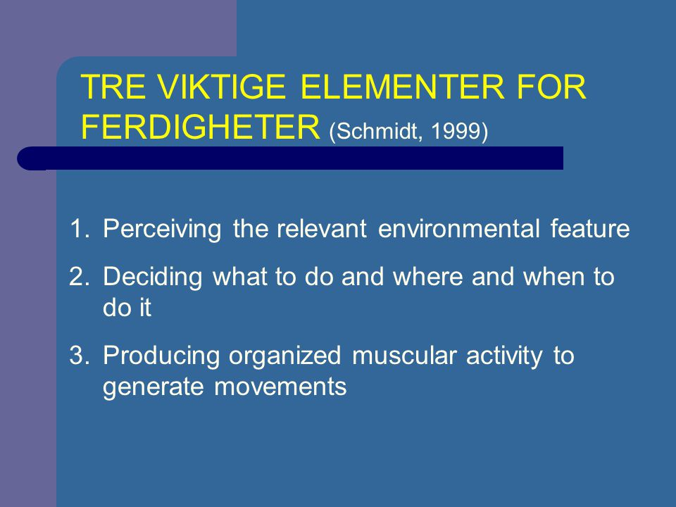 1.Perceiving the relevant environmental feature 2.Deciding what to do and where and when to do it 3.Producing organized muscular activity to generate