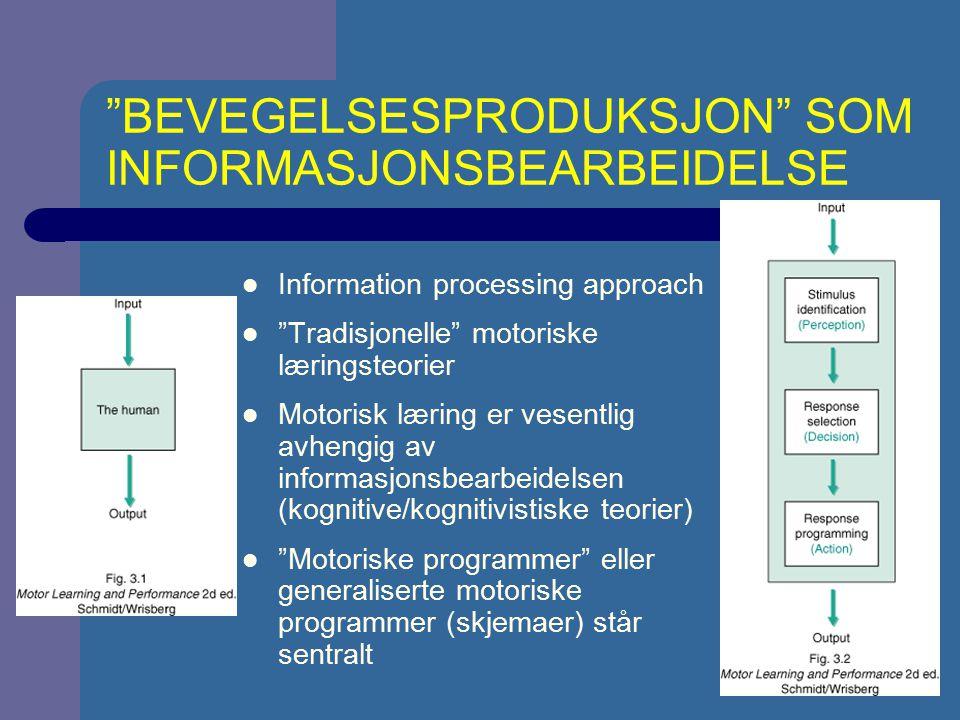 """""""BEVEGELSESPRODUKSJON"""" SOM INFORMASJONSBEARBEIDELSE Information processing approach """"Tradisjonelle"""" motoriske læringsteorier Motorisk læring er vesent"""