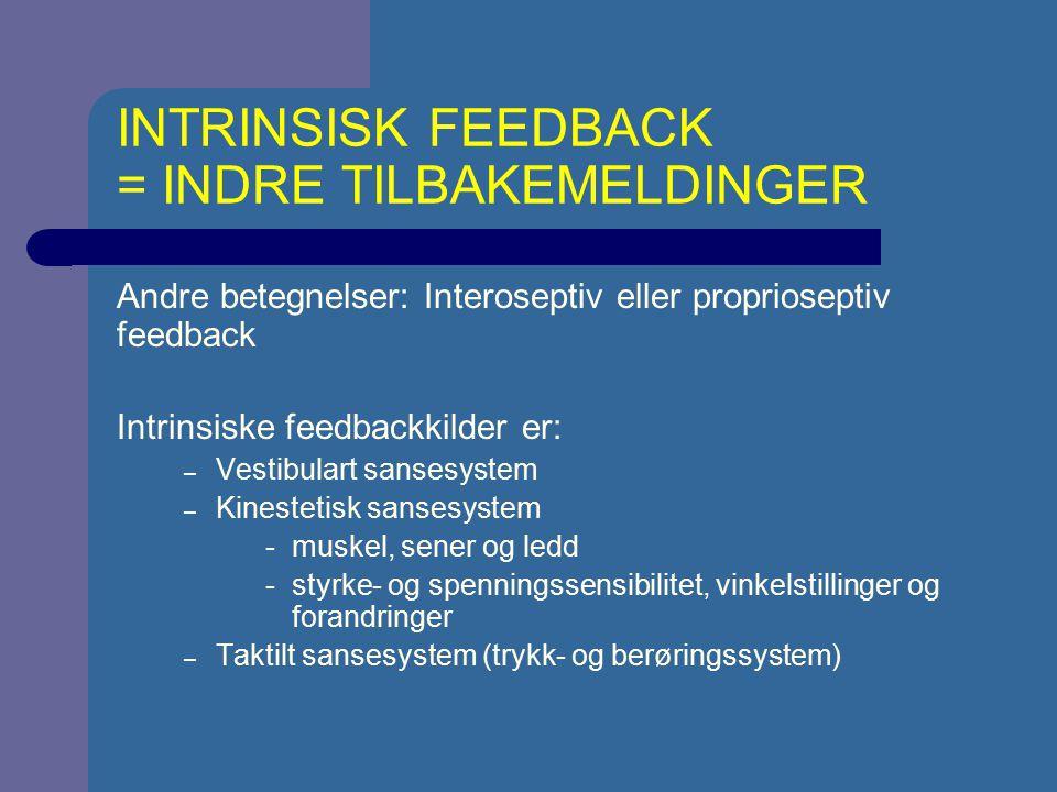 INTRINSISK FEEDBACK = INDRE TILBAKEMELDINGER Andre betegnelser: Interoseptiv eller proprioseptiv feedback Intrinsiske feedbackkilder er: – Vestibulart
