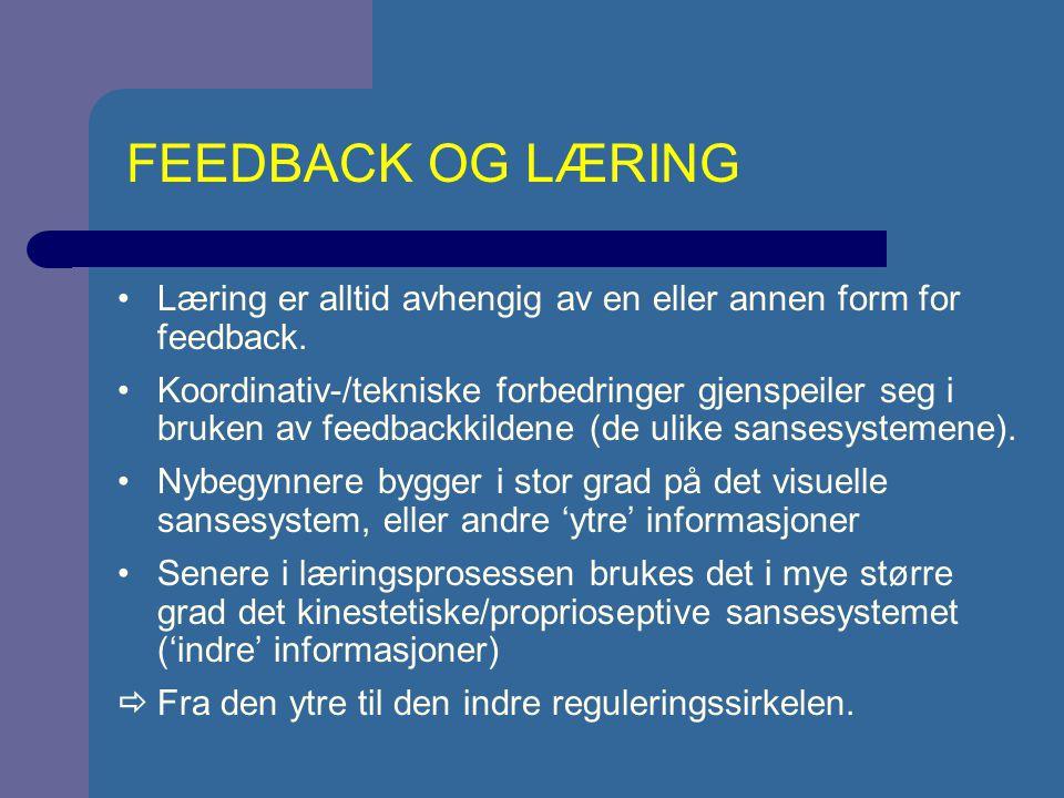 Læring er alltid avhengig av en eller annen form for feedback. Koordinativ-/tekniske forbedringer gjenspeiler seg i bruken av feedbackkildene (de ulik