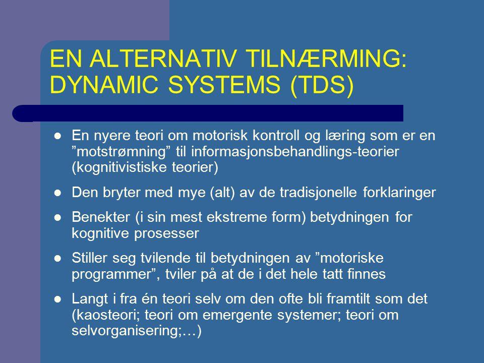 """EN ALTERNATIV TILNÆRMING: DYNAMIC SYSTEMS (TDS) En nyere teori om motorisk kontroll og læring som er en """"motstrømning"""" til informasjonsbehandlings-teo"""