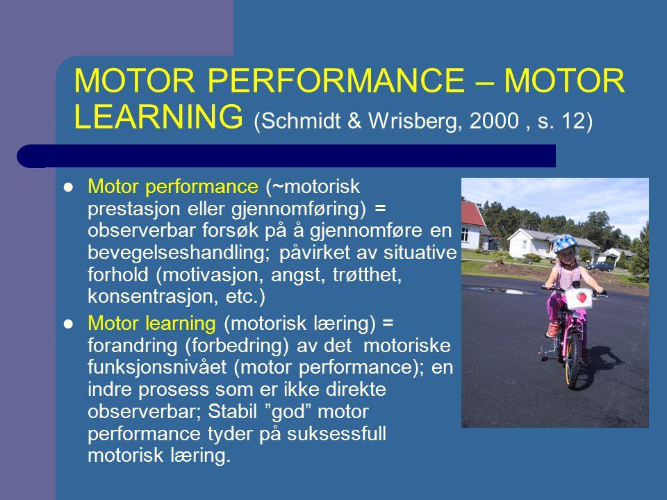 MOTOR PERFORMANCE – MOTOR LEARNING (Schmidt & Wrisberg, 2000, s. 12) Motor performance (~motorisk prestasjon eller gjennomføring) = observerbar forsøk
