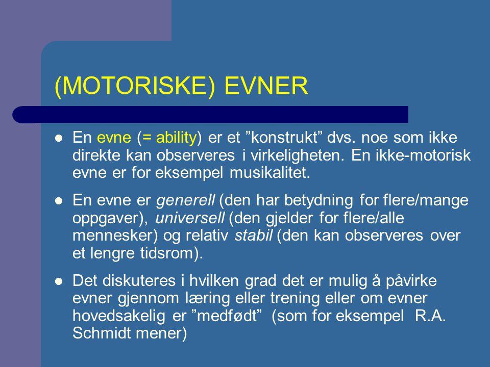 (MOTORISKE) FERDIGHETER En ferdighet (= skill) kommer til uttrykk ved at man prøver å oppnå et konkret (bevegelses-)mål (på en sikker, effektiv og rask måte) En ferdighet kan direkte observeres og gjelder en spesifikk oppgaven (eller en gruppe av meget beslektete oppgaver).
