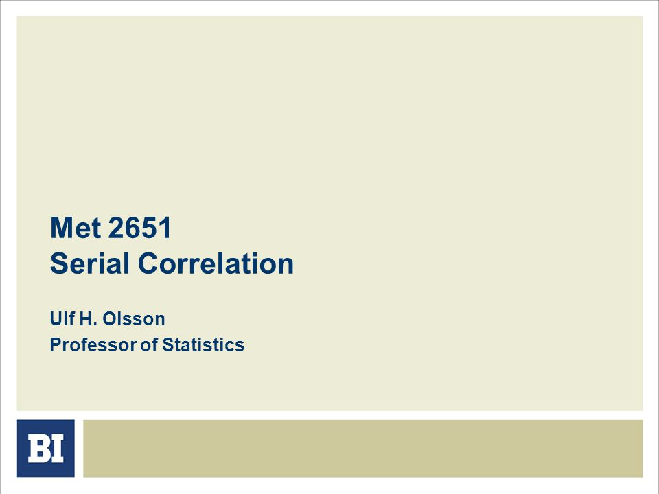 Met 2651 Serial Correlation Ulf H. Olsson Professor of Statistics