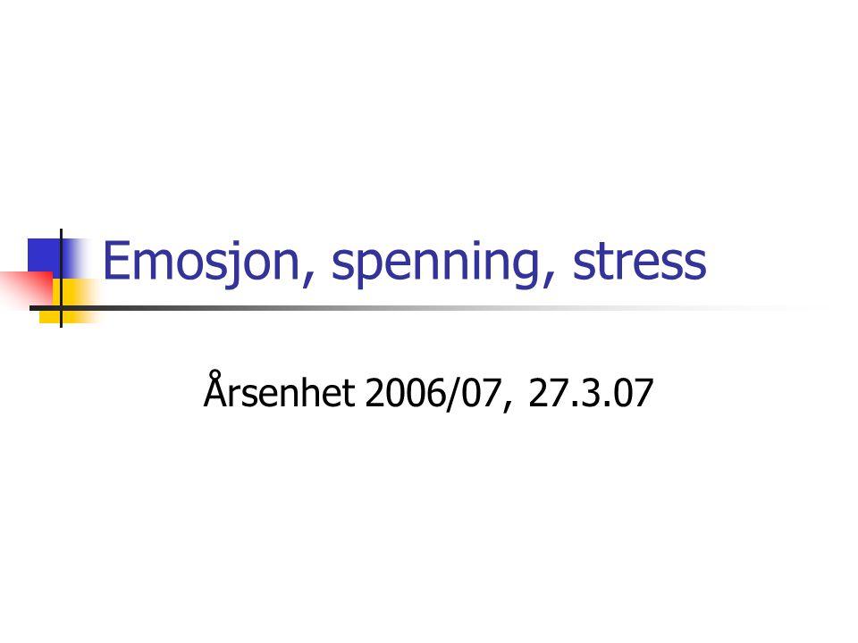 Emosjon, spenning, stress Årsenhet 2006/07, 27.3.07