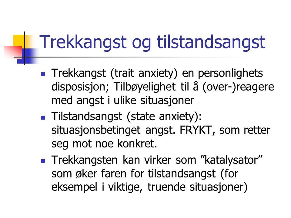 Trekkangst og tilstandsangst Trekkangst (trait anxiety) en personlighets disposisjon; Tilbøyelighet til å (over-)reagere med angst i ulike situasjoner