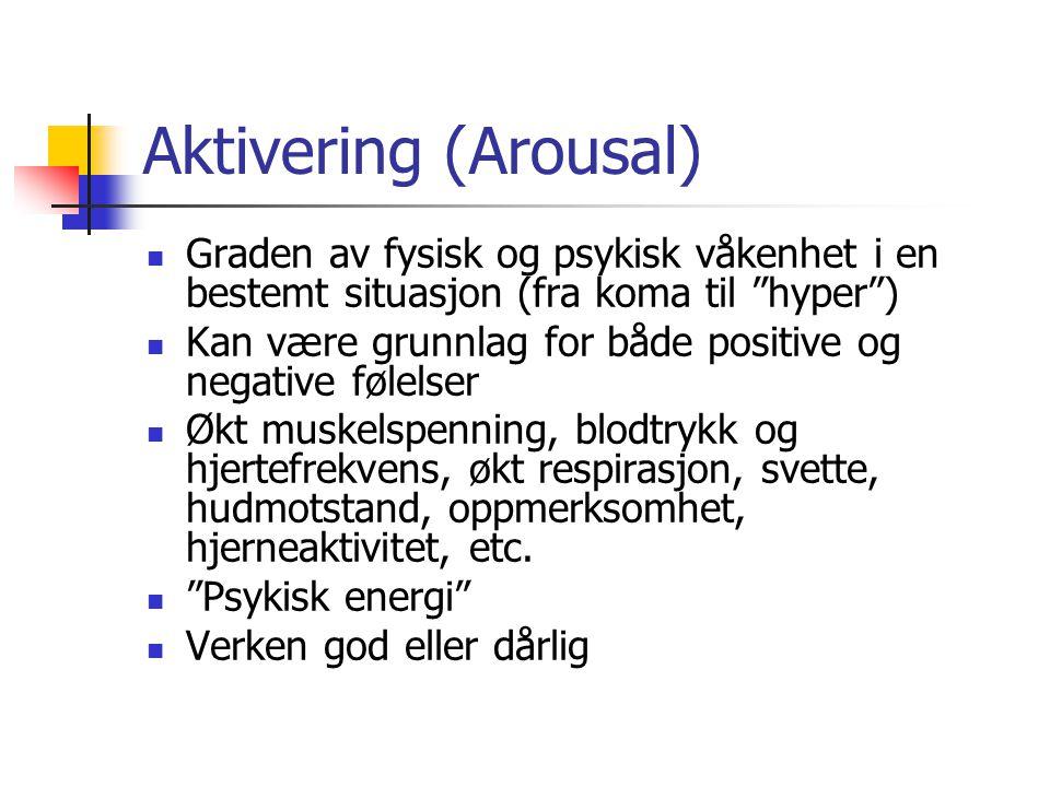 """Aktivering (Arousal) Graden av fysisk og psykisk våkenhet i en bestemt situasjon (fra koma til """"hyper"""") Kan være grunnlag for både positive og negativ"""