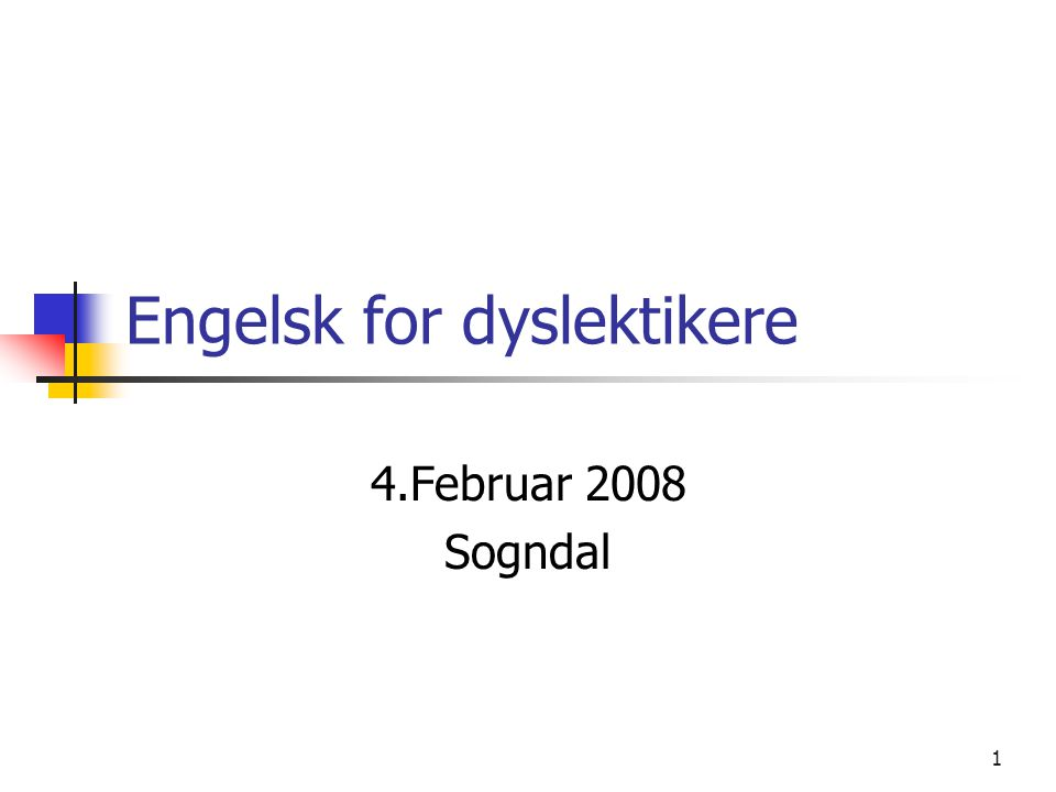 1 Engelsk for dyslektikere 4.Februar 2008 Sogndal