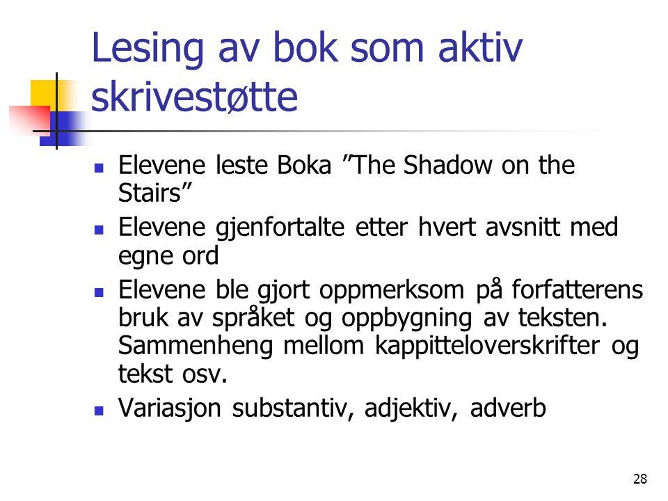 """28 Lesing av bok som aktiv skrivestøtte Elevene leste Boka """"The Shadow on the Stairs"""" Elevene gjenfortalte etter hvert avsnitt med egne ord Elevene bl"""