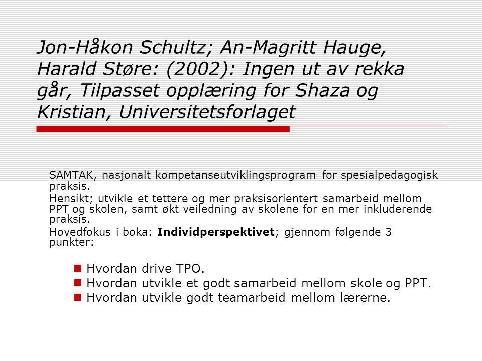 Jon-Håkon Schultz; An-Magritt Hauge, Harald Støre: (2002): Ingen ut av rekka går, Tilpasset opplæring for Shaza og Kristian, Universitetsforlaget SAMT