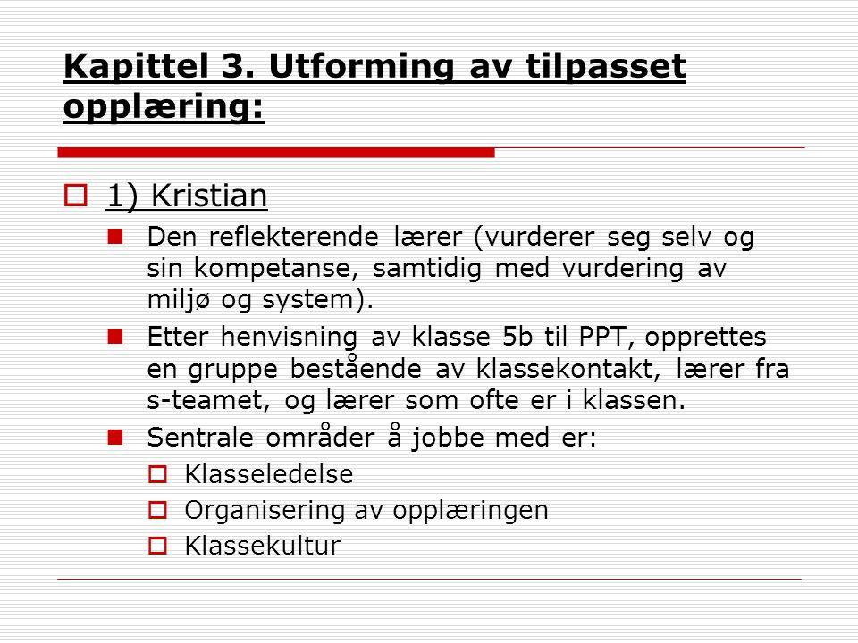 Kapittel 3. Utforming av tilpasset opplæring:  1) Kristian Den reflekterende lærer (vurderer seg selv og sin kompetanse, samtidig med vurdering av mi