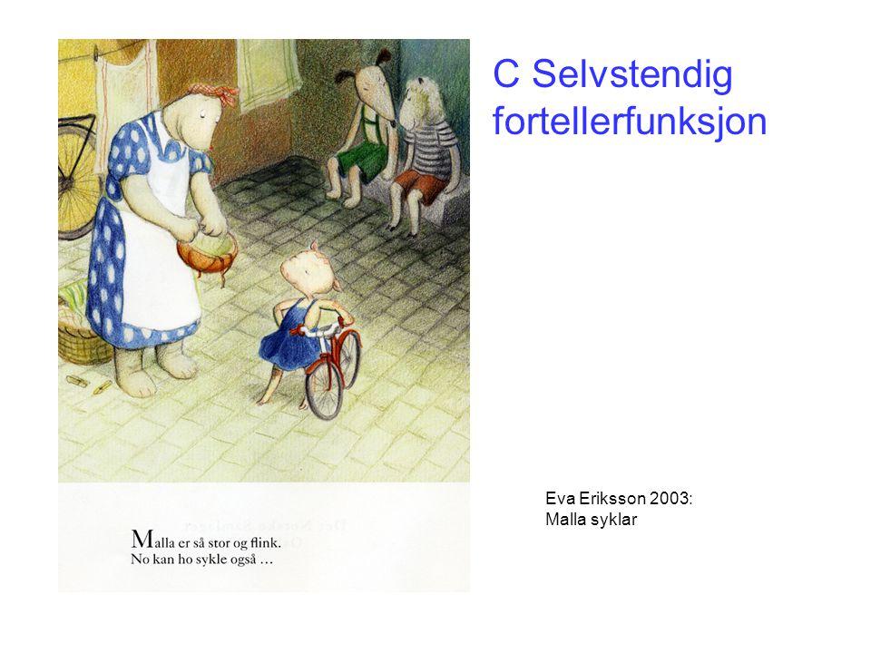 C Selvstendig fortellerfunksjon Eva Eriksson 2003: Malla syklar