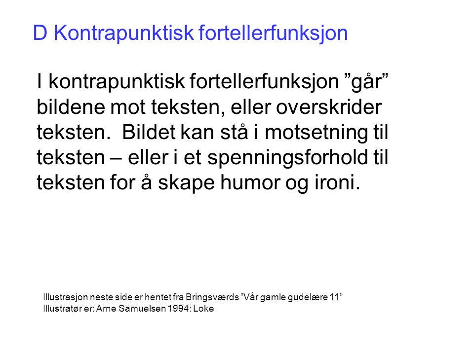 """D Kontrapunktisk fortellerfunksjon I kontrapunktisk fortellerfunksjon """"går"""" bildene mot teksten, eller overskrider teksten. Bildet kan stå i motsetnin"""