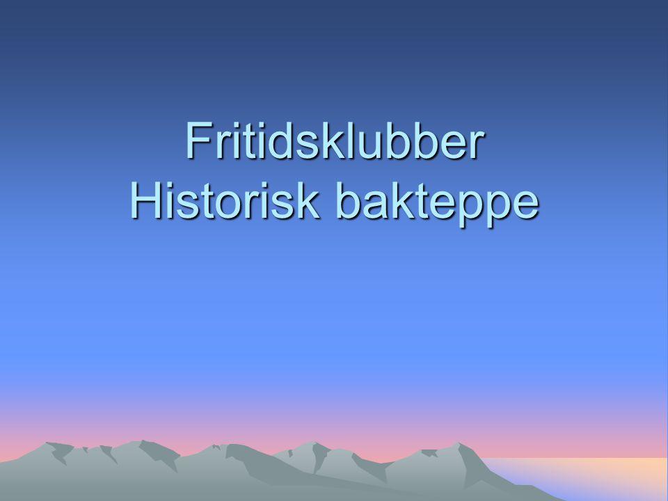 Fritidsklubber Historisk bakteppe
