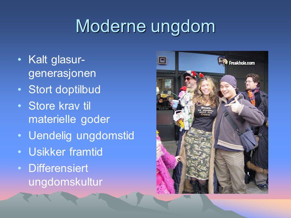 Moderne ungdom Kalt glasur- generasjonen Stort doptilbud Store krav til materielle goder Uendelig ungdomstid Usikker framtid Differensiert ungdomskultur